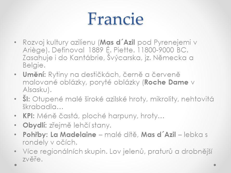 Francie Rozvoj kultury azilienu ( Mas d´Azil pod Pyrenejemi v Ariège). Definoval 1889 É. Piette. 11800-9000 BC. Zasahuje i do Kantábrie, Švýcarska, jz