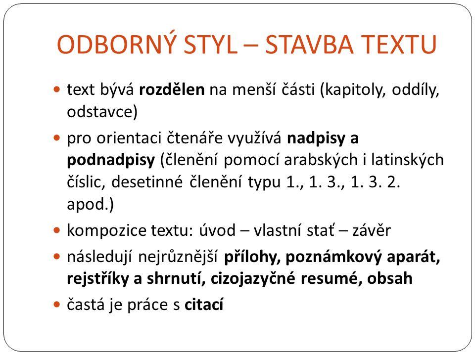 ODBORNÝ STYL – STAVBA TEXTU text bývá rozdělen na menší části (kapitoly, oddíly, odstavce) pro orientaci čtenáře využívá nadpisy a podnadpisy (členění