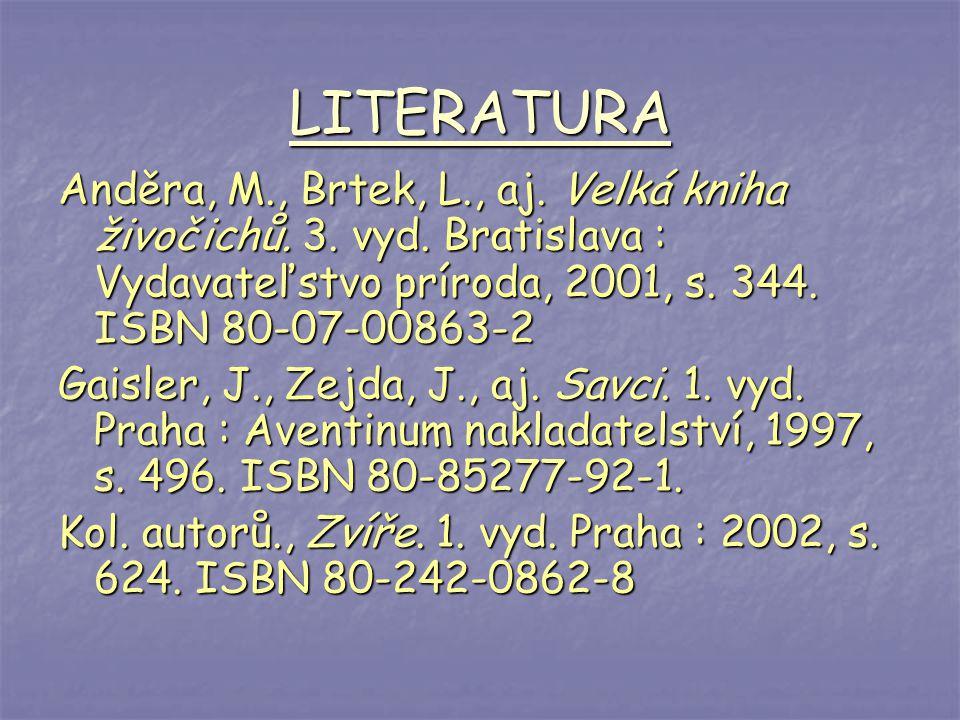 LITERATURA Anděra, M., Brtek, L., aj. Velká kniha živočichů. 3. vyd. Bratislava : Vydavateľstvo príroda, 2001, s. 344. ISBN 80-07-00863-2 Gaisler, J.,