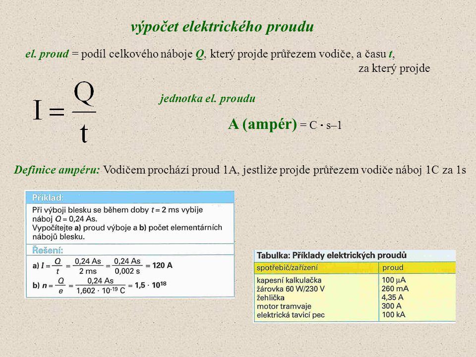 výpočet elektrického proudu el. proud = podíl celkového náboje Q, který projde průřezem vodiče, a času t, za který projde A (ampér) = C  s–1 jednotka