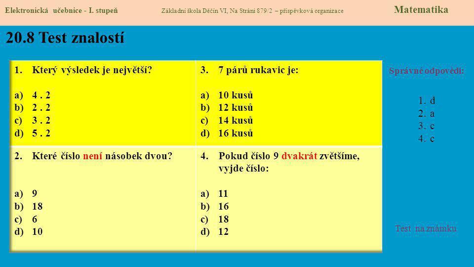 20.8 Test znalostí Správné odpovědi: 1.d 2.a 3.c 4.c Test na známku Elektronická učebnice - I. stupeň Základní škola Děčín VI, Na Stráni 879/2 – přísp