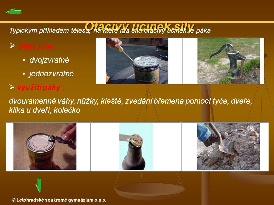 © Letohradské soukromé gymnázium o.p.s. Otáčivý účinek síly Otáčivý účinek síly Typickým příkladem tělesa, na které má síla otáčivý účinek je páka  p
