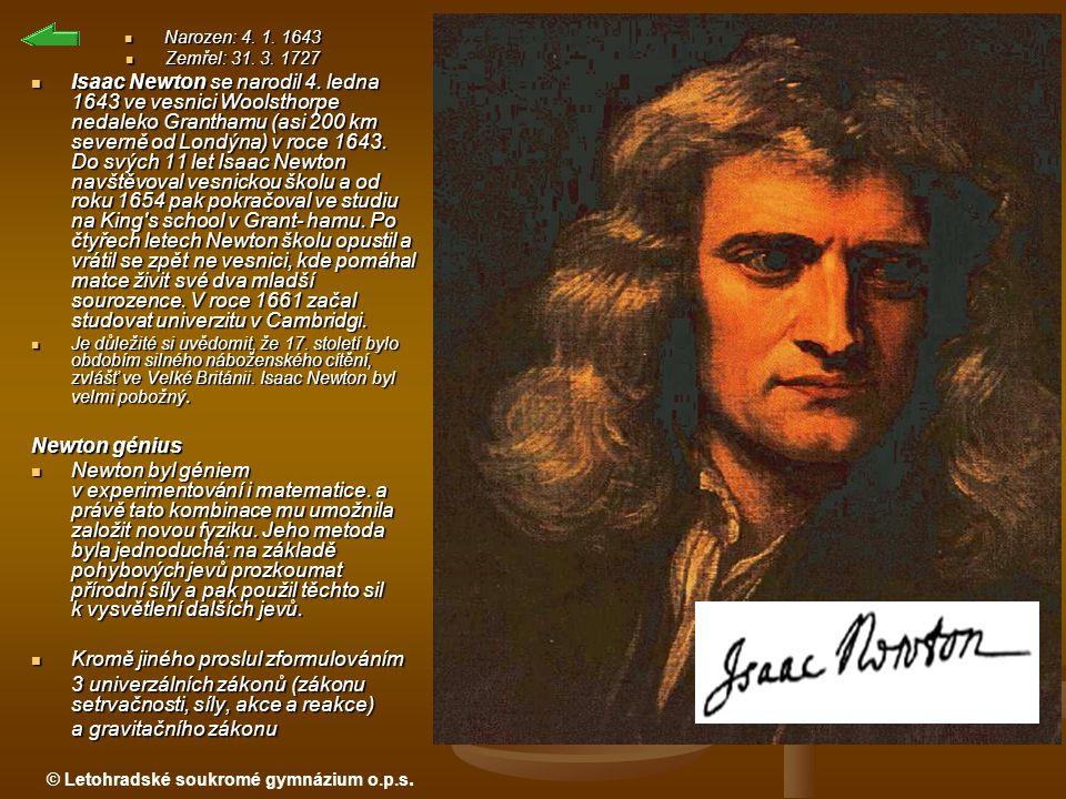 © Letohradské soukromé gymnázium o.p.s. Narozen: 4. 1. 1643 Narozen: 4. 1. 1643 Zemřel: 31. 3. 1727 Zemřel: 31. 3. 1727 Isaac Newton se narodil 4. led