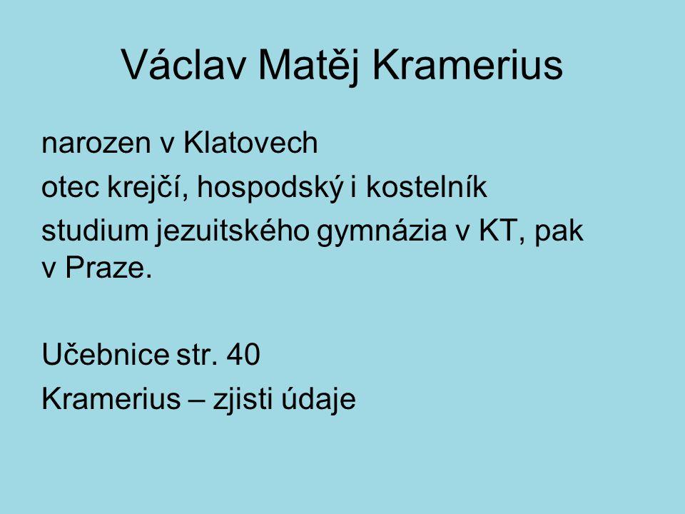 Václav Matěj Kramerius narozen v Klatovech otec krejčí, hospodský i kostelník studium jezuitského gymnázia v KT, pak v Praze.