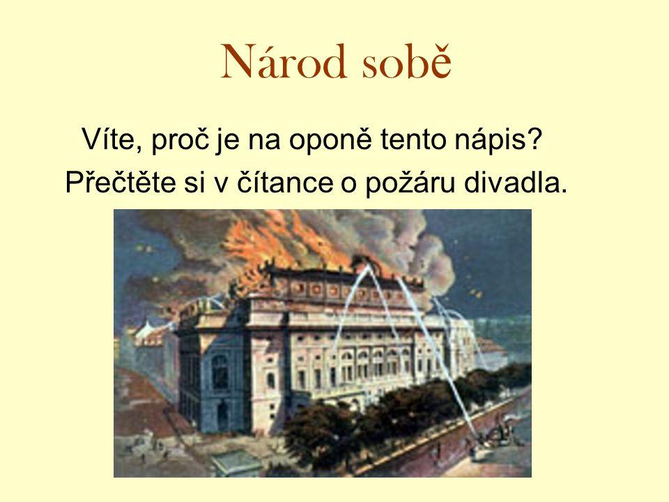 Národ sob ě Víte, proč je na oponě tento nápis? Přečtěte si v čítance o požáru divadla.
