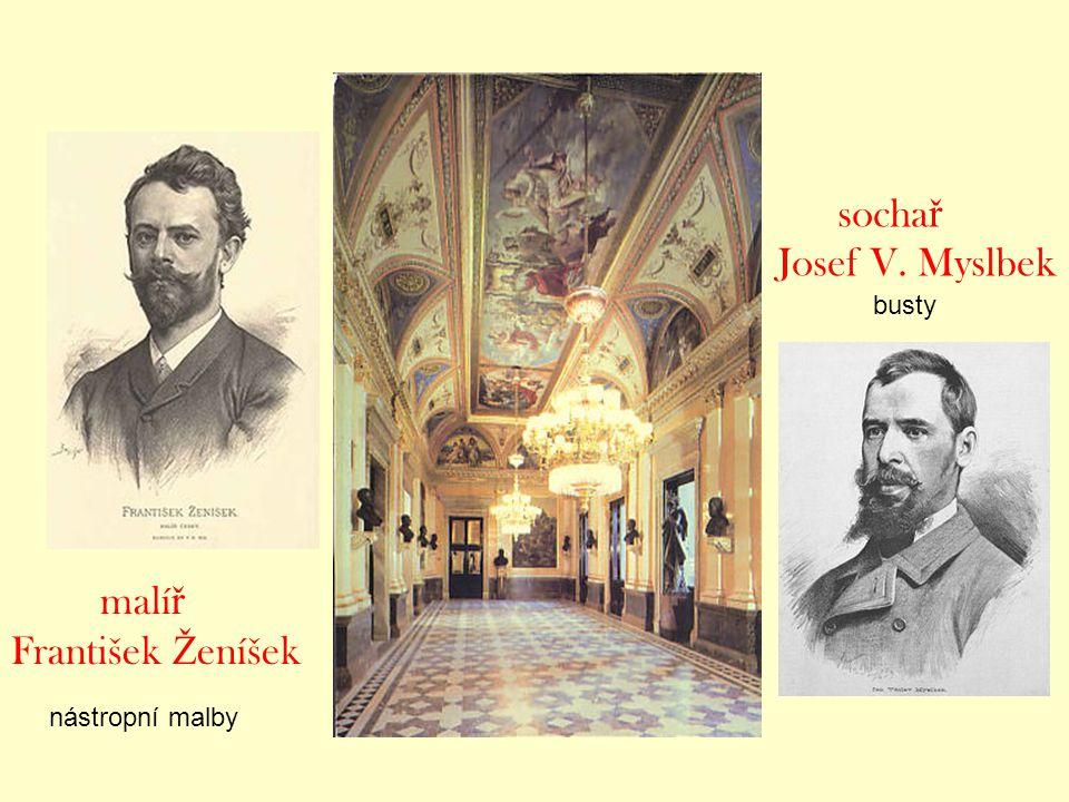malí ř František Ž eníšek socha ř Josef V. Myslbek nástropní malby busty