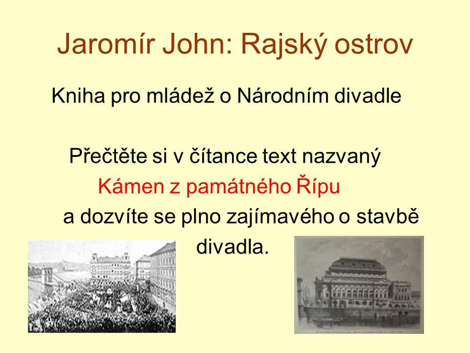 Jaromír John: Rajský ostrov Kniha pro mládež o Národním divadle Přečtěte si v čítance text nazvaný Kámen z památného Řípu a dozvíte se plno zajímavého
