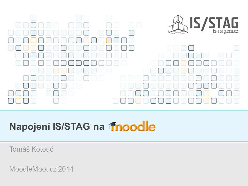 Napojení IS/STAG na Tomáš Kotouč MoodleMoot.cz 2014