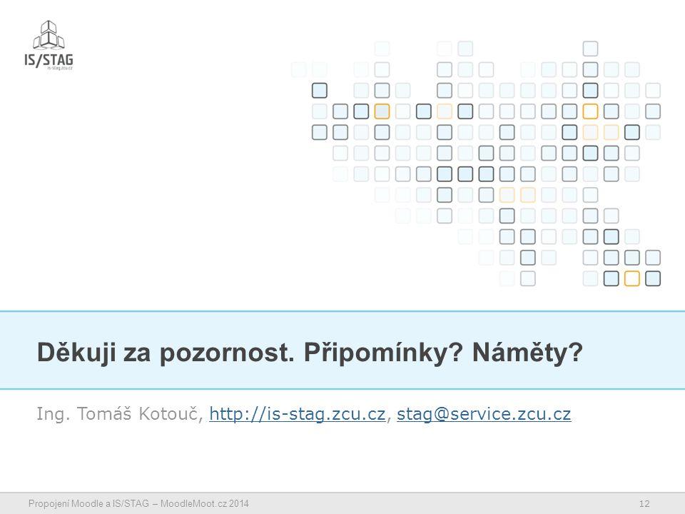 12 Propojení Moodle a IS/STAG – MoodleMoot.cz 2014 Děkuji za pozornost.
