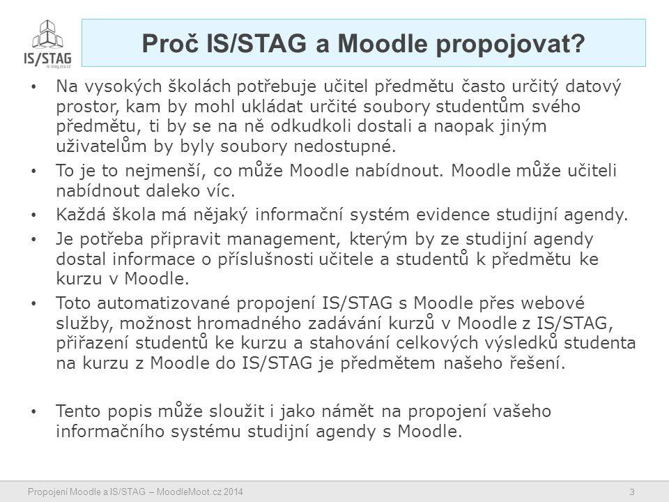 3 Propojení Moodle a IS/STAG – MoodleMoot.cz 2014 Proč IS/STAG a Moodle propojovat.