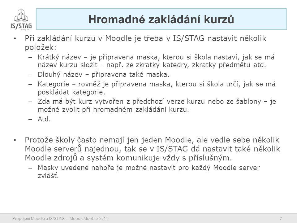7 Propojení Moodle a IS/STAG – MoodleMoot.cz 2014 Hromadné zakládání kurzů Při zakládání kurzu v Moodle je třeba v IS/STAG nastavit několik položek: – Krátký název – je připravena maska, kterou si škola nastaví, jak se má název kurzu složit – např.