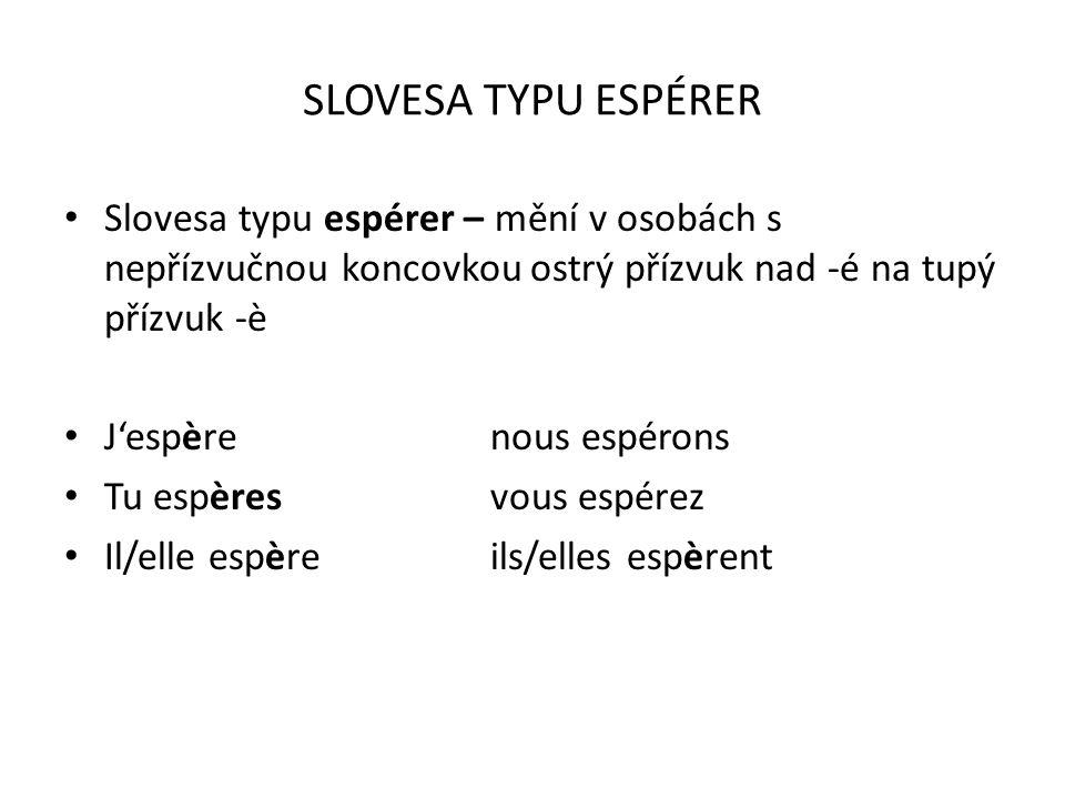 SLOVESA TYPU ESPÉRER Slovesa typu espérer – mění v osobách s nepřízvučnou koncovkou ostrý přízvuk nad -é na tupý přízvuk -è J'espèrenous espérons Tu e