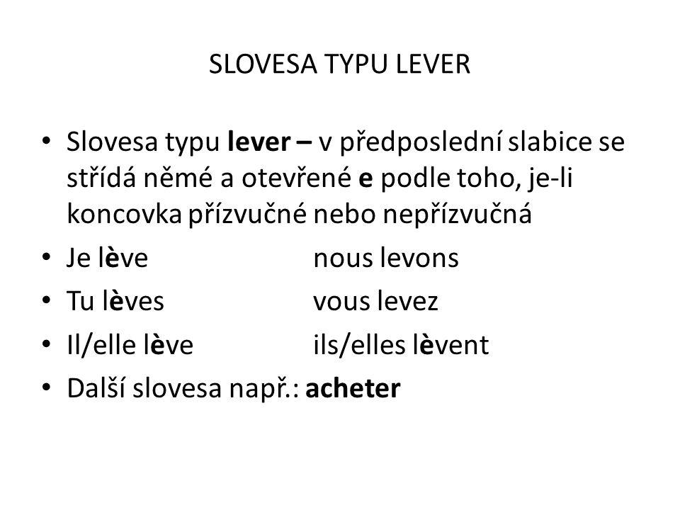 SLOVESA TYPU LEVER Slovesa typu lever – v předposlední slabice se střídá němé a otevřené e podle toho, je-li koncovka přízvučné nebo nepřízvučná Je lè