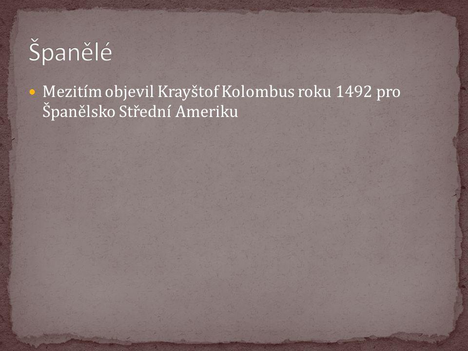 Mezitím objevil Krayštof Kolombus roku 1492 pro Španělsko Střední Ameriku