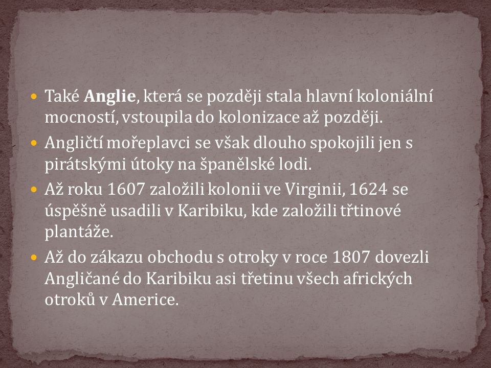 Také Anglie, která se později stala hlavní koloniální mocností, vstoupila do kolonizace až později. Angličtí mořeplavci se však dlouho spokojili jen s