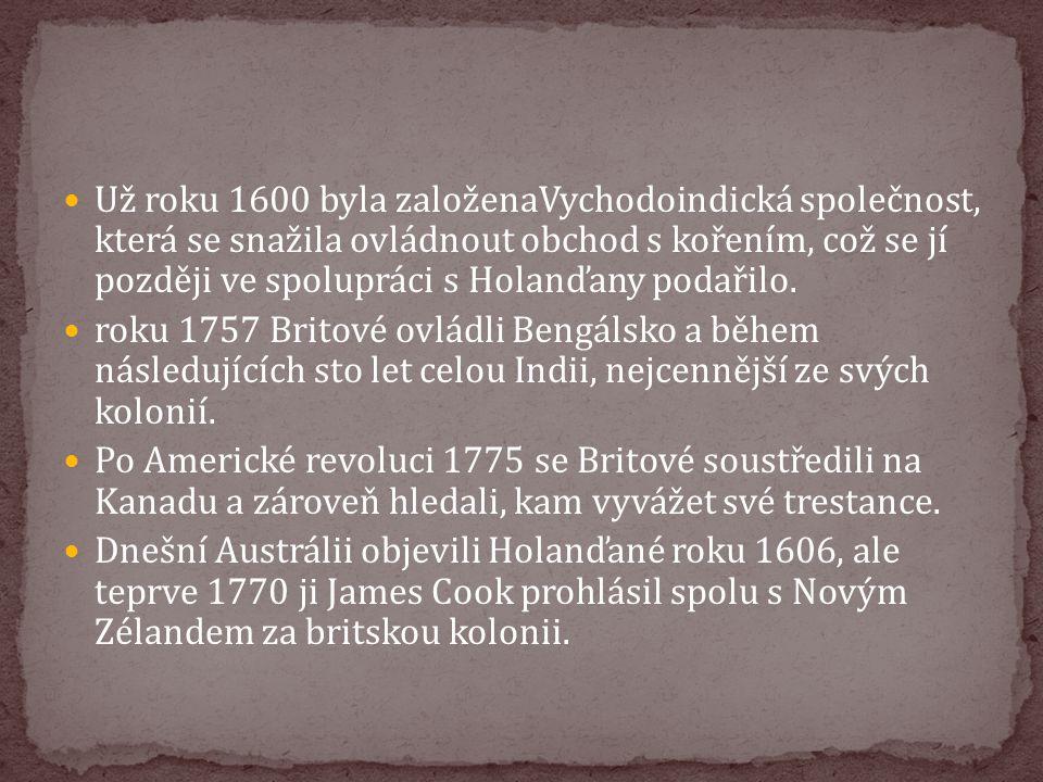 Už roku 1600 byla založenaVychodoindická společnost, která se snažila ovládnout obchod s kořením, což se jí později ve spolupráci s Holanďany podařilo