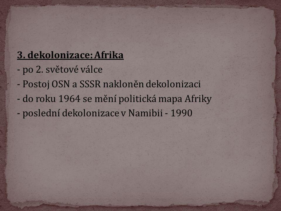 3. dekolonizace: Afrika - po 2. světové válce - Postoj OSN a SSSR nakloněn dekolonizaci - do roku 1964 se mění politická mapa Afriky - poslední dekolo