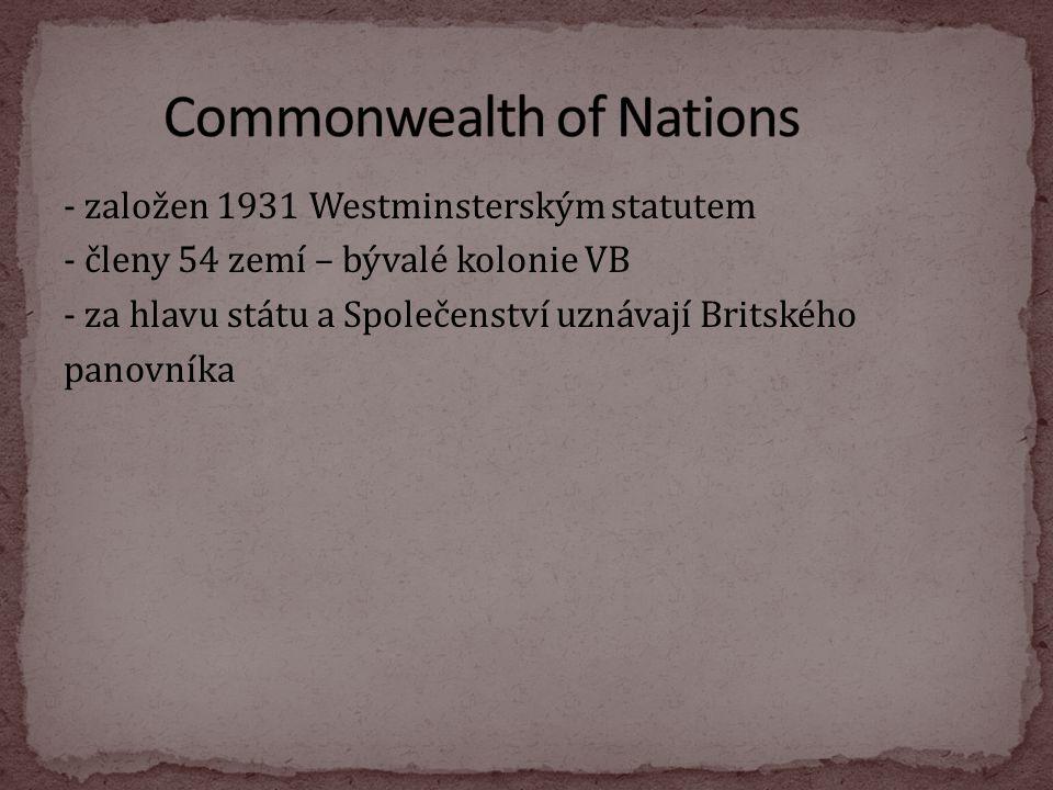- založen 1931 Westminsterským statutem - členy 54 zemí – bývalé kolonie VB - za hlavu státu a Společenství uznávají Britského panovníka