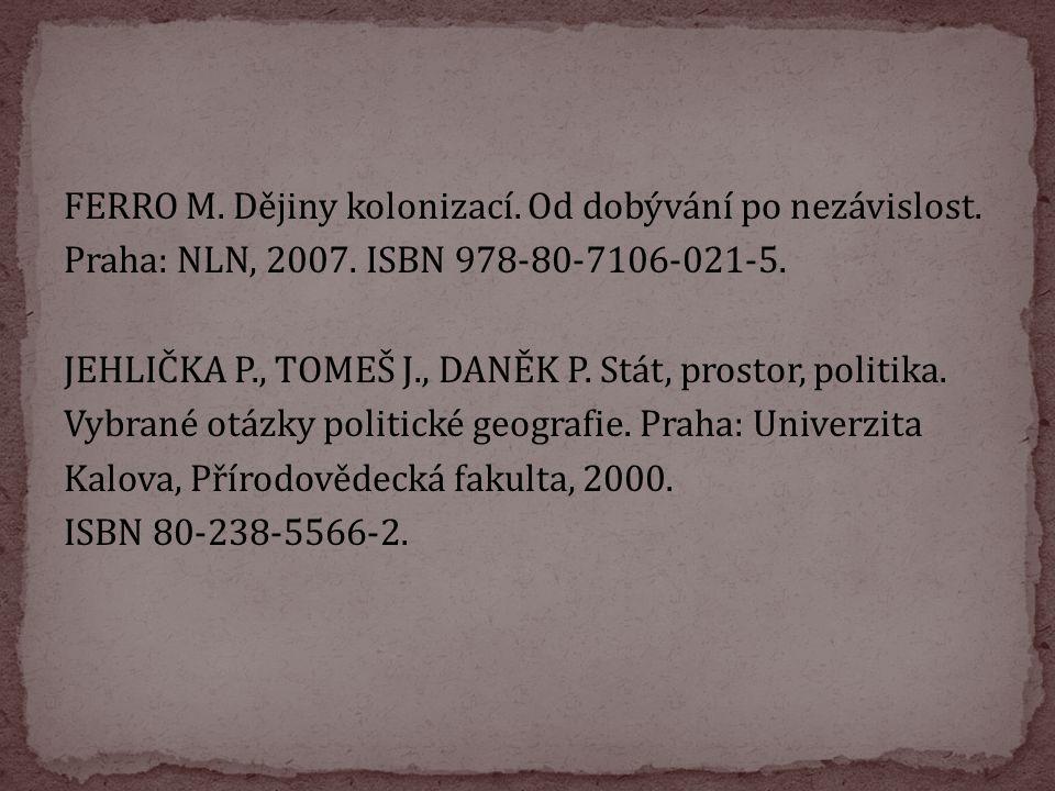 FERRO M. Dějiny kolonizací. Od dobývání po nezávislost. Praha: NLN, 2007. ISBN 978-80-7106-021-5. JEHLIČKA P., TOMEŠ J., DANĚK P. Stát, prostor, polit