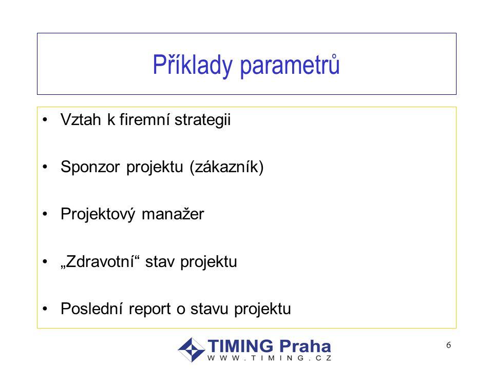 """Příklady parametrů Vztah k firemní strategii Sponzor projektu (zákazník) Projektový manažer """"Zdravotní stav projektu Poslední report o stavu projektu 6"""