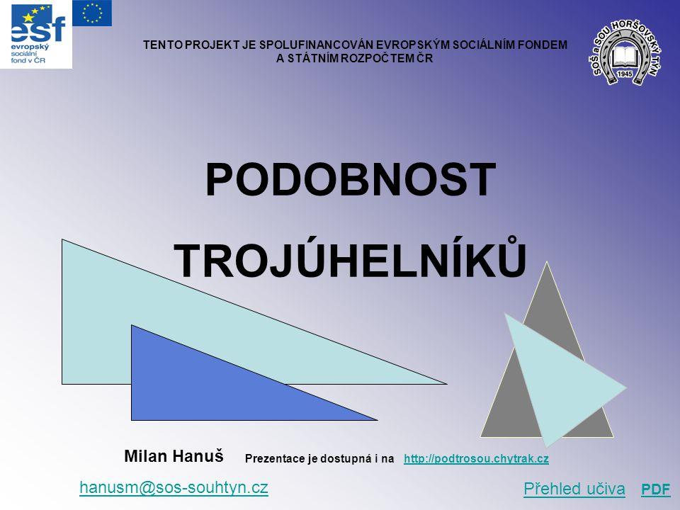 PODOBNOST TROJÚHELNÍKŮ Milan Hanuš hanusm@sos-souhtyn.cz TENTO PROJEKT JE SPOLUFINANCOVÁN EVROPSKÝM SOCIÁLNÍM FONDEM A STÁTNÍM ROZPOČTEM ČR Přehled učiva PDF Prezentace je dostupná i na http://podtrosou.chytrak.czhttp://podtrosou.chytrak.cz
