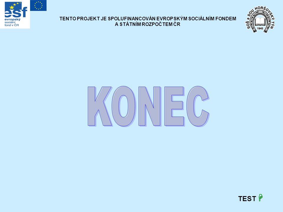 TEST  TENTO PROJEKT JE SPOLUFINANCOVÁN EVROPSKÝM SOCIÁLNÍM FONDEM A STÁTNÍM ROZPOČTEM ČR