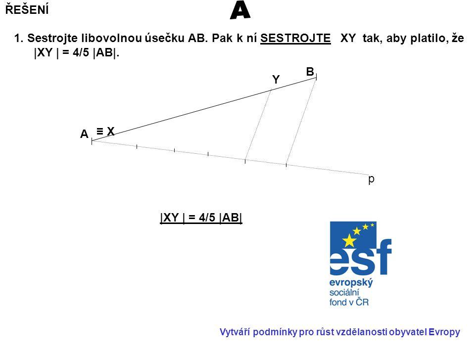 1.Sestrojte libovolnou úsečku AB. Pak k ní SESTROJTE XY tak, aby platilo, že |XY | = 4/5 |AB|.