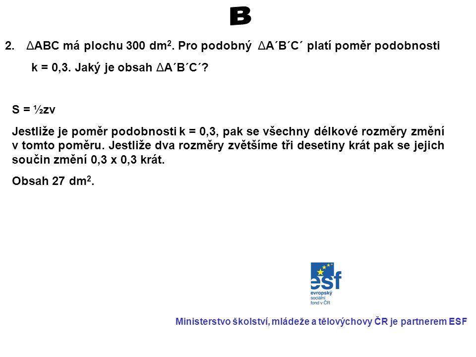 2.ΔABC má plochu 300 dm 2. Pro podobný ΔA´B´C´ platí poměr podobnosti k = 0,3.