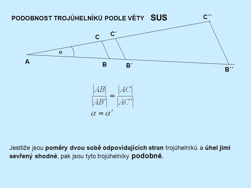PODOBNOST TROJÚHELNÍKŮ PODLE VĚTY SUS A B B´ B´´ C C´ C´´ α Jestliže jsou poměry dvou sobě odpovídajících stran trojúhelníků a úhel jimi sevřený shodné, pak jsou tyto trojúhelníky podobné.
