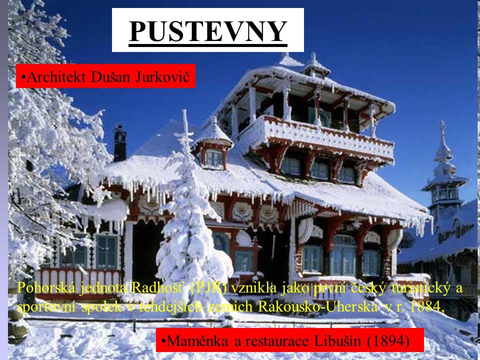 Architekt Dušan Jurkovič PUSTEVNY Maměnka a restaurace Libušín (1894) Pohorská jednota Radhošť (PJR) vznikla jako první český turistický a sportovní spolek v tehdejších zemích Rakousko-Uherska v r.