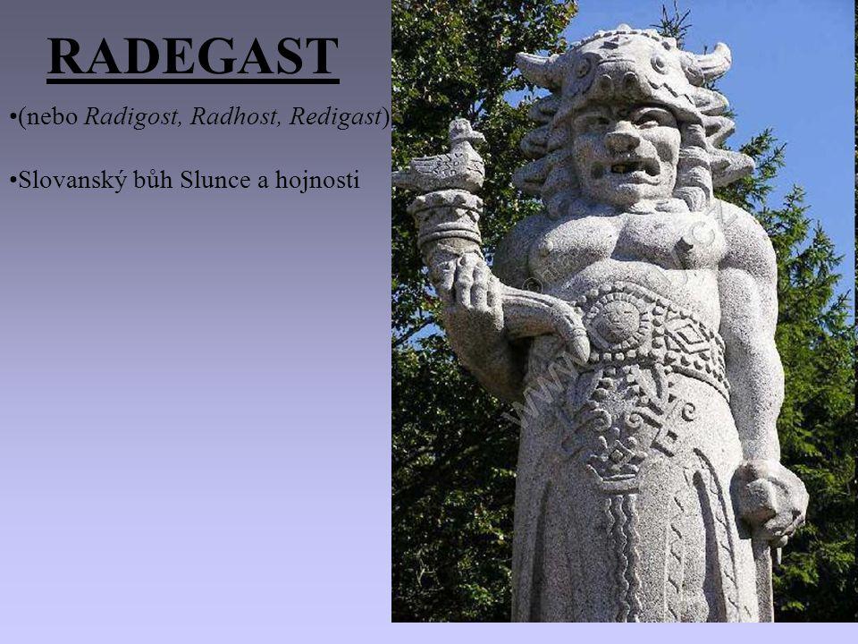 RADEGAST (nebo Radigost, Radhost, Redigast) Slovanský bůh Slunce a hojnosti