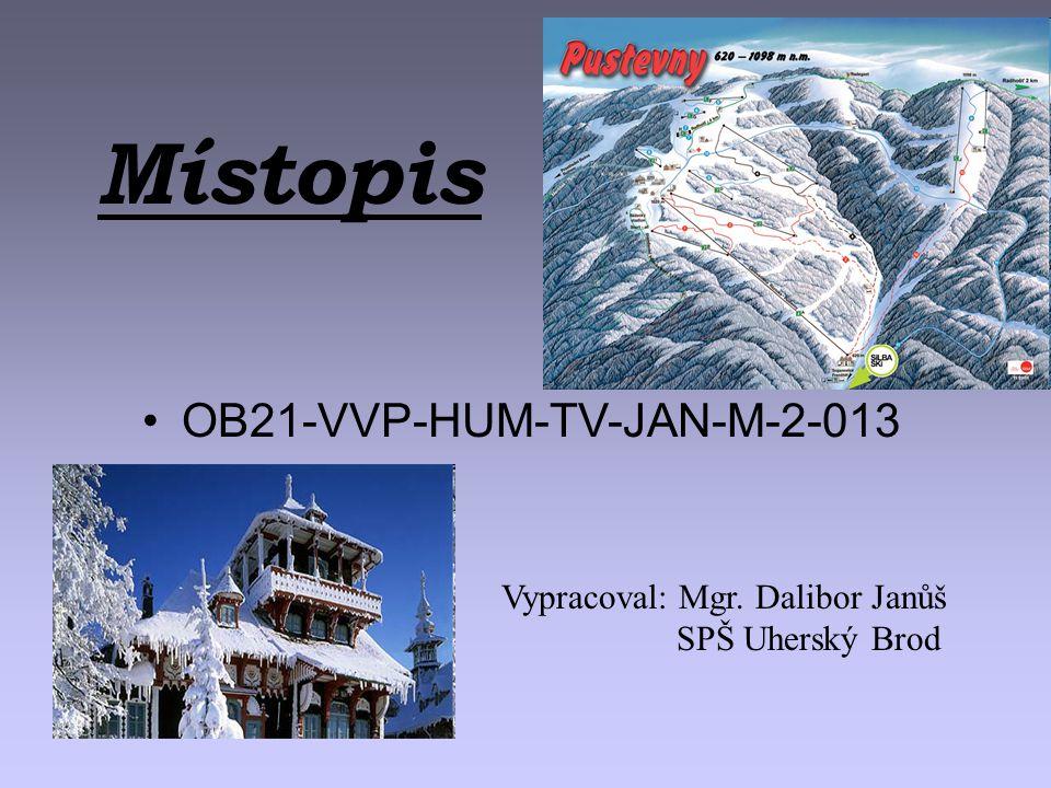 OB21-VVP-HUM-TV-JAN-M-2-013 Vypracoval: Mgr. Dalibor Janůš SPŠ Uherský Brod Místopis