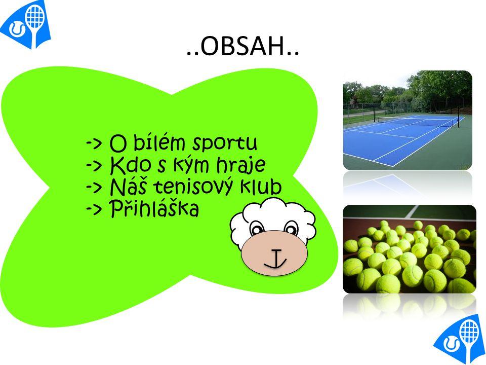 ..OBSAH.. -> O bílém sportu -> Kdo s kým hraje -> Náš tenisový klub -> P ř ihláška