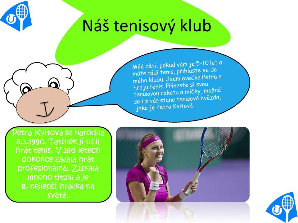 Náš tenisový klub Milé děti, pokud vám je 5-10 let a máte rádi tenis, přihlaste se do mého klubu.