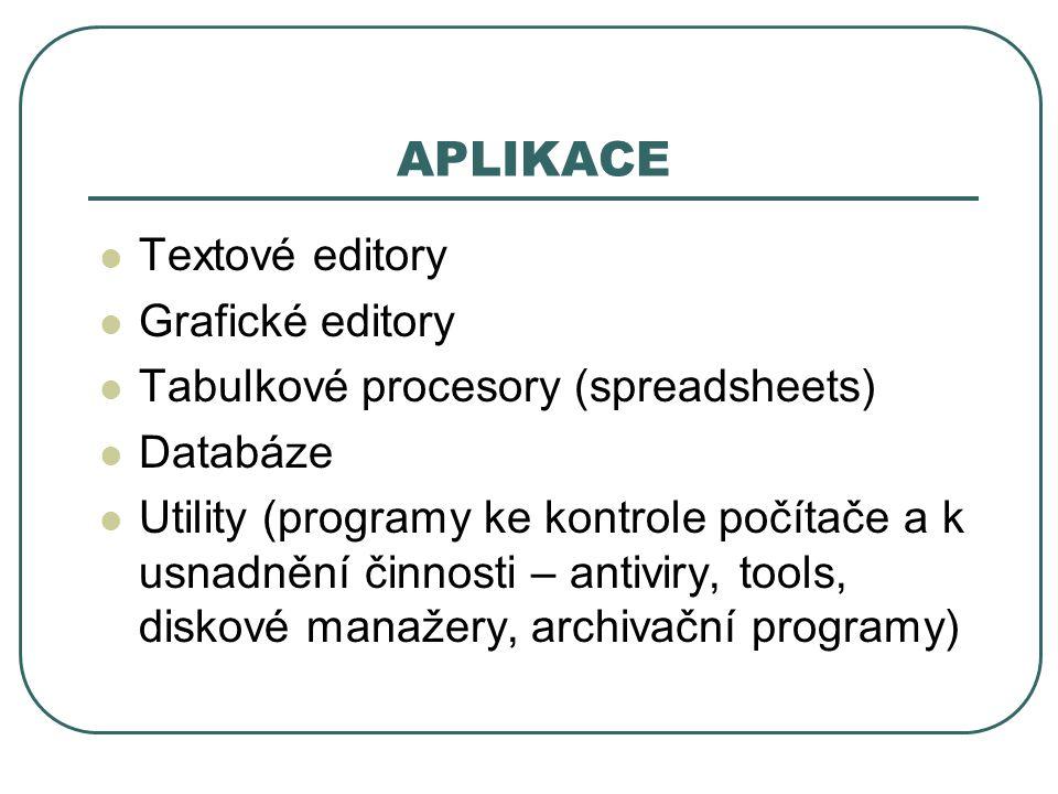 APLIKACE Textové editory Grafické editory Tabulkové procesory (spreadsheets) Databáze Utility (programy ke kontrole počítače a k usnadnění činnosti –