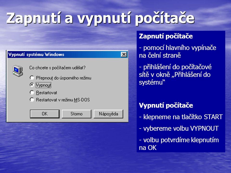 """Zapnutí a vypnutí počítače Zapnutí počítače - pomocí hlavního vypínače na čelní straně - přihlášení do počítačové sítě v okně """"Přihlášení do systému"""""""