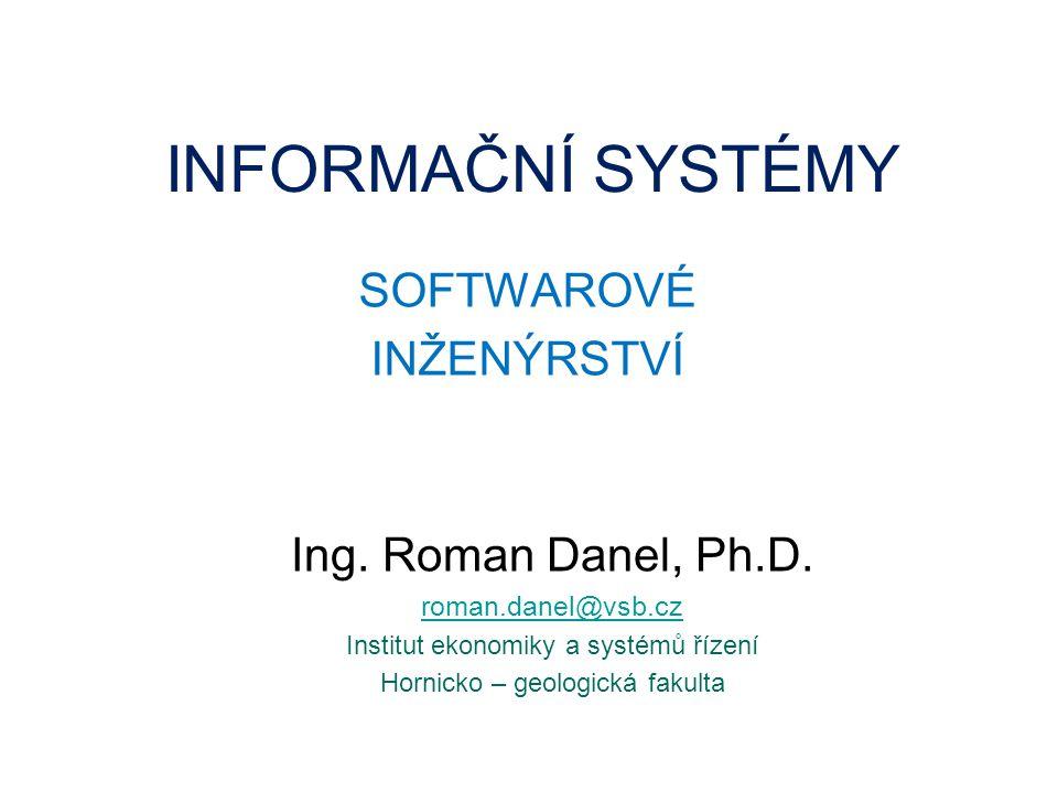 INFORMAČNÍ SYSTÉMY SOFTWAROVÉ INŽENÝRSTVÍ Ing. Roman Danel, Ph.D.
