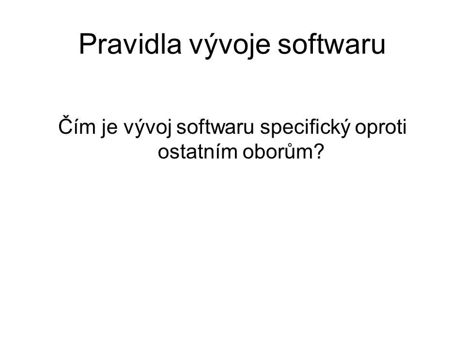 Pravidla vývoje softwaru Čím je vývoj softwaru specifický oproti ostatním oborům?
