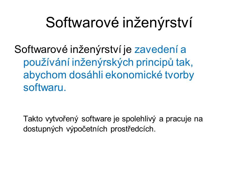 Softwarové inženýrství Softwarové inženýrství je zavedení a používání inženýrských principů tak, abychom dosáhli ekonomické tvorby softwaru. Takto vyt