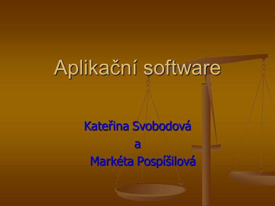 Aplikační software Kateřina Svobodová a Markéta Pospíšilová Markéta Pospíšilová