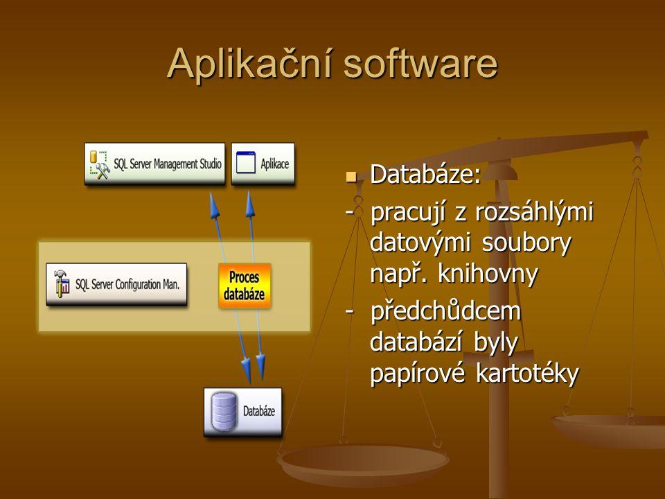 Aplikační software Databáze: - pracují z rozsáhlými datovými soubory např.