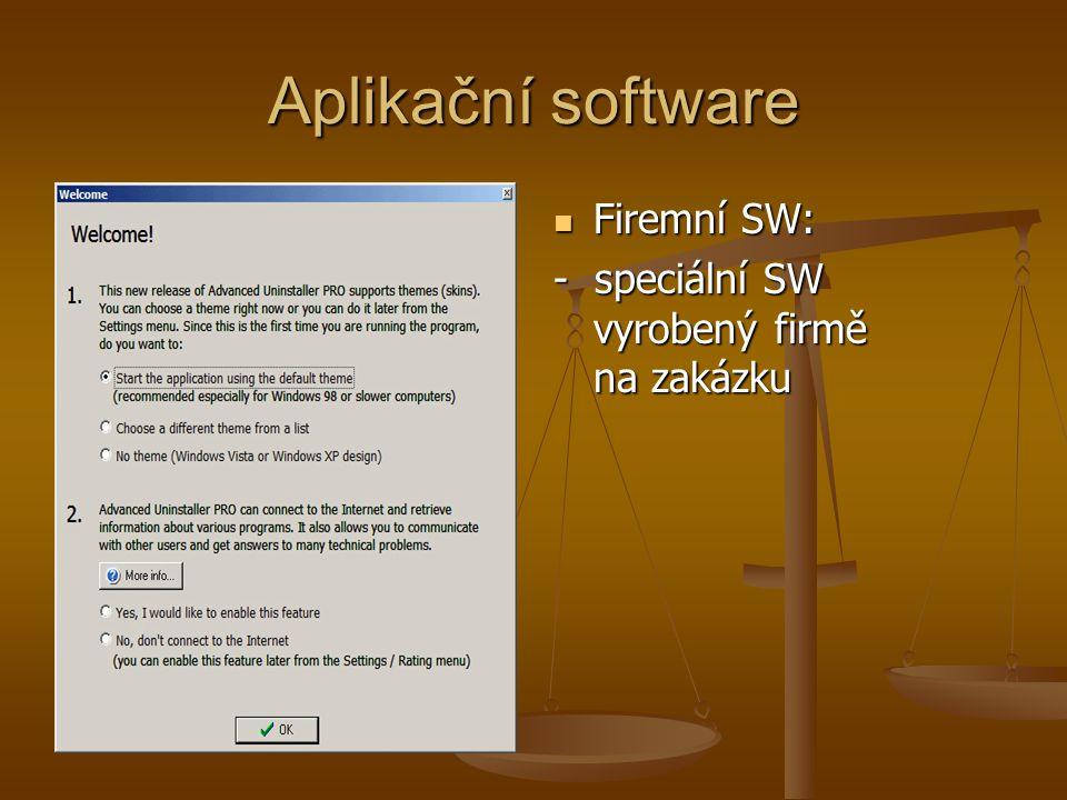 Aplikační software Firemní SW: - speciální SW vyrobený firmě na zakázku