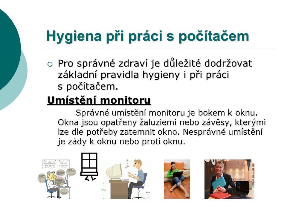 Hygiena při práci s počítačem  Pro správné zdraví je důležité dodržovat základní pravidla hygieny i při práci s počítačem. Umístění monitoru Správné
