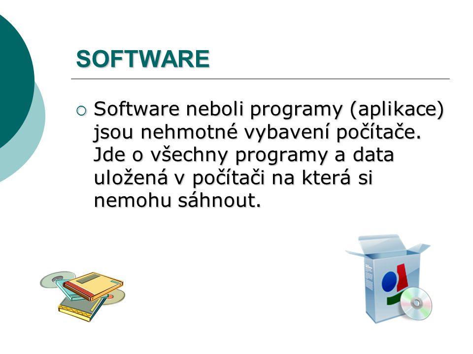 SOFTWARE  Software neboli programy (aplikace) jsou nehmotné vybavení počítače. Jde o všechny programy a data uložená v počítači na která si nemohu sá