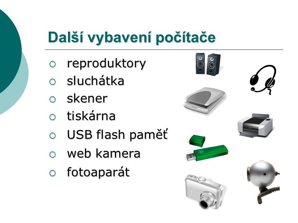 Další vybavení počítače  reproduktory  web kamera  sluchátka  skener  tiskárna  USB flash paměť  fotoaparát