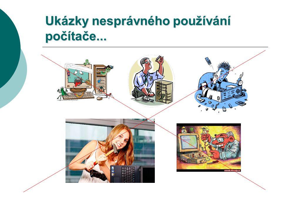Ukázky nesprávného používání počítače...
