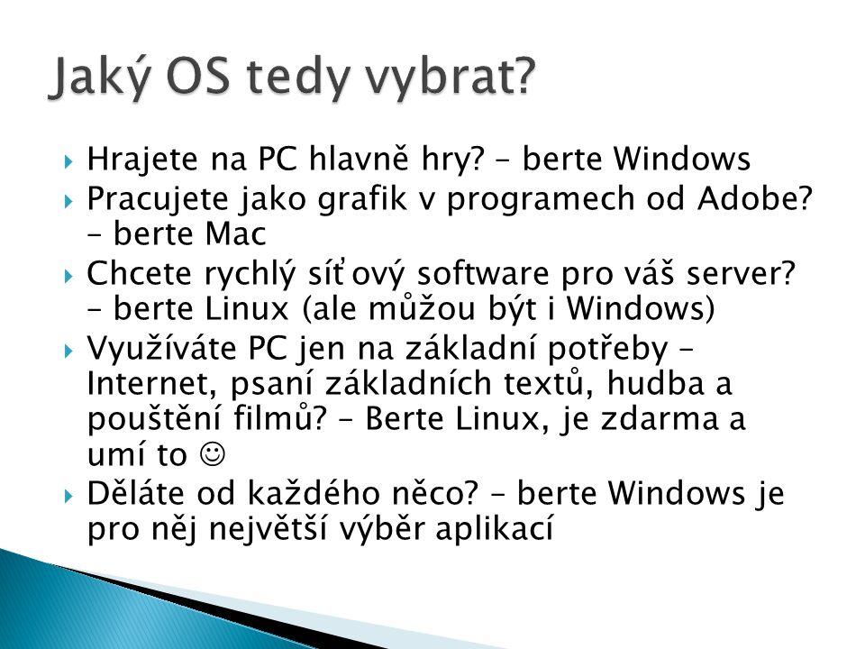  Hrajete na PC hlavně hry.– berte Windows  Pracujete jako grafik v programech od Adobe.