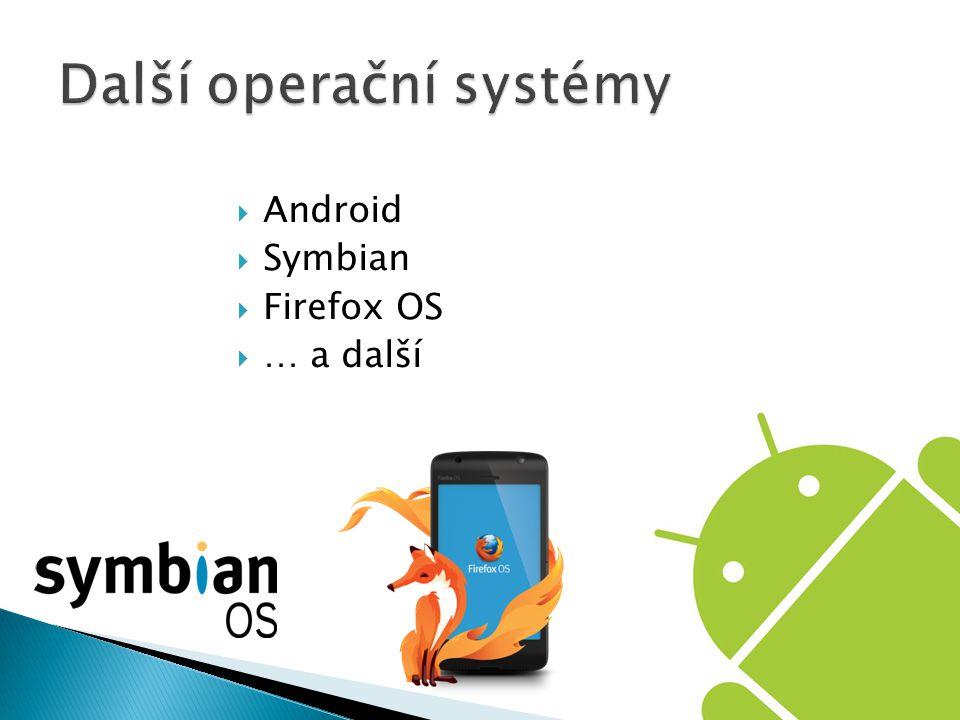  Android  Symbian  Firefox OS  … a další