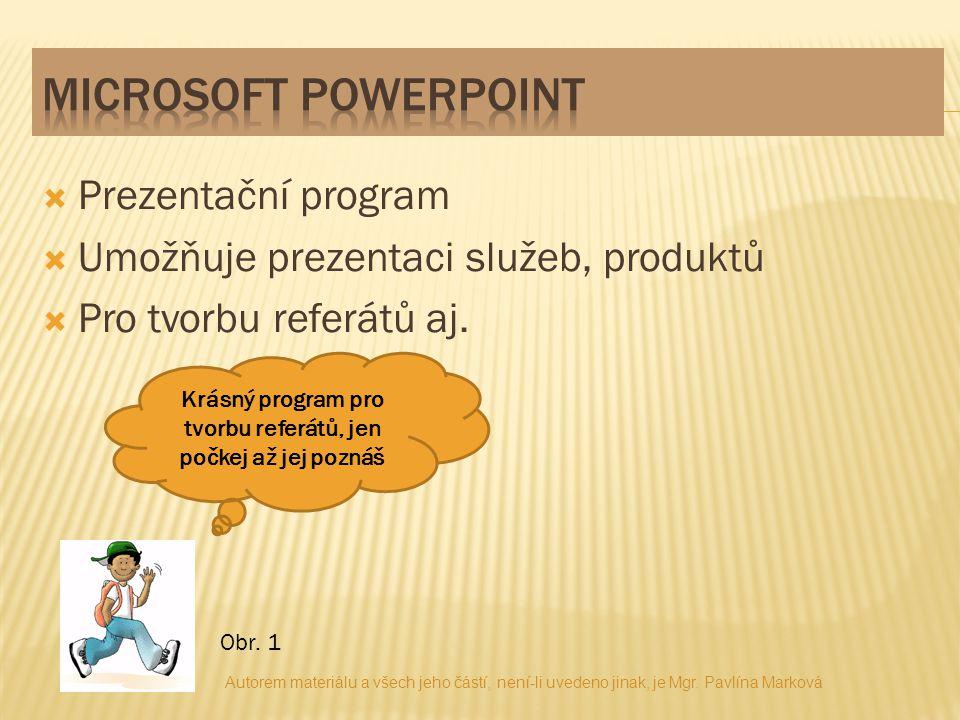  Prezentační program  Umožňuje prezentaci služeb, produktů  Pro tvorbu referátů aj. Krásný program pro tvorbu referátů, jen počkej až jej poznáš Ob