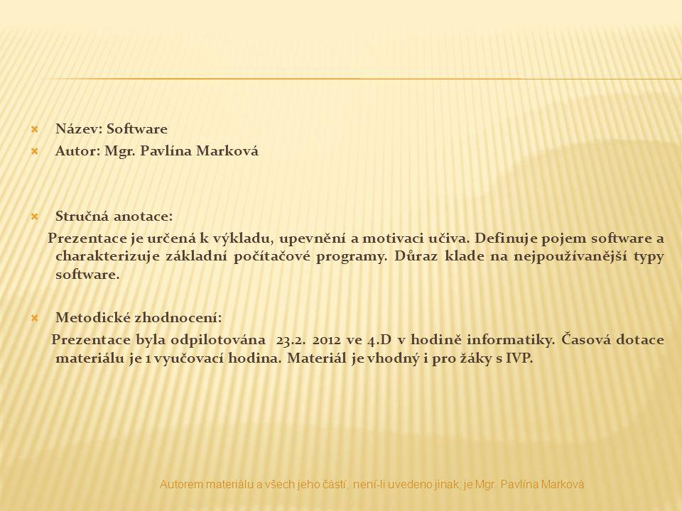  Název: Software  Autor: Mgr. Pavlína Marková  Stručná anotace: Prezentace je určená k výkladu, upevnění a motivaci učiva. Definuje pojem software